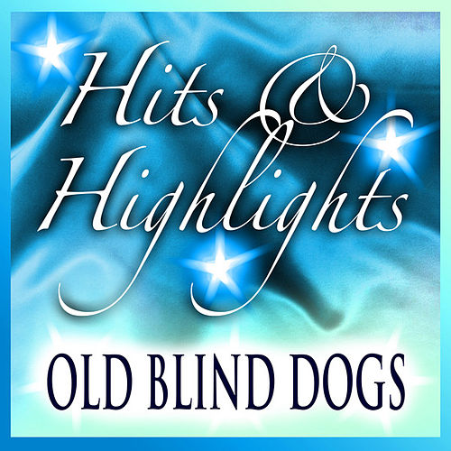 Old Blind Dogs: Hits and Highlights by Old Blind Dogs