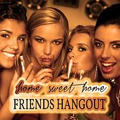 Home Sweet Home: Friends Hangout by Various Artists