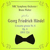NBC Symphony Orchester / Bruno Walter spielen: Georg Friedrich Händel: Concerto grosso Nr. 6, Op. 6, HWV 324 by NBC Symphony Orchestra