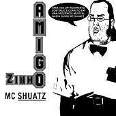 Amigo Zinho de Mc Shuatz