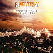 Home Is Where the Heart Is (Acoustic) by Any Given Day