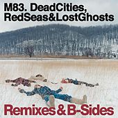 Dead Cities, Red Seas & Lost Ghosts - Remixes & B-Sides von M83