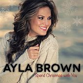 Spend Christmas With You by Ayla Brown