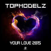 Your Love 2015 by Topmodelz