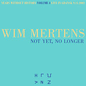 Not Yet, No Longer by Wim Mertens