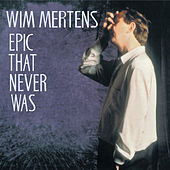 Epic That Never Was by Wim Mertens