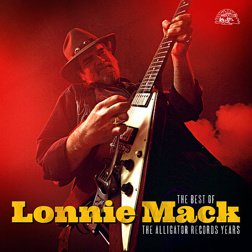 The Best Of Lonnie Mack - The Alligator Records Years by Lonnie Mack