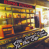All Songs Lead to the Gift Shop by Bing Futch