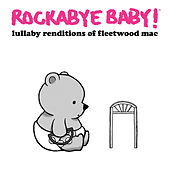 Lullaby Renditions of Fleetwood Mac by Rockabye Baby!