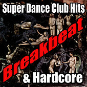 Super Dance Club Hits: Breakbeat & Hardcore von Various Artists