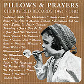 Pillows & Prayers: Cherry Red Records 1981-1984 by Various Artists