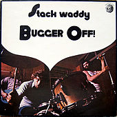 Bugger Off by Stack Waddy