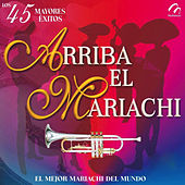 Los 45 Mayores Exitos: Arriba el Mariachi by Various Artists