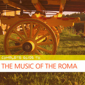 Complete Guide to the Music of the Roma de Various Artists