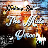 Nothing but the Male Voice by Various Artists