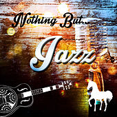 Nothing but Jazz by Various Artists