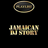 Jamaican DJ Story Playlist by Various Artists