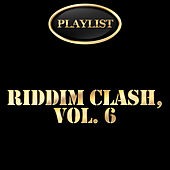 Riddim Clash, Vol. 6 Playlist by Various Artists
