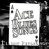 Ace Blues Songs, Vol. 5 by Various Artists