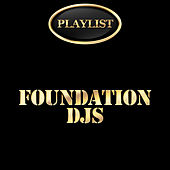 Foundation Djs Playlist by Various Artists
