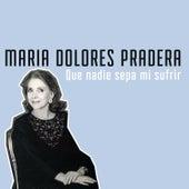 Que Nadie Sepa Mi Sufrir by Maria Dolores Pradera