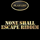 None Shall Escape Riddim Playlist de Various Artists