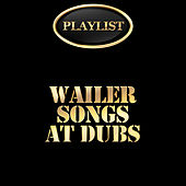 Wailers Songs at Dubs Playlists de Various Artists