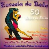 Escuela de Baile: 50 Bailes de Salón (Salsa,Mambo,Merengue,Bolero,Tango,Rumba,Vals,Cha Cha Cha,Danzón,Pasodoble,Polka,Rock,Swing) by Various Artists