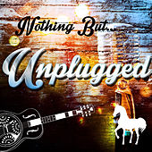Nothing but Unplugged by Various Artists