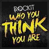 Who You Think You Are by Rockit