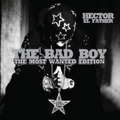 The Bad Boy The Most Wanted Edition de Héctor El Father