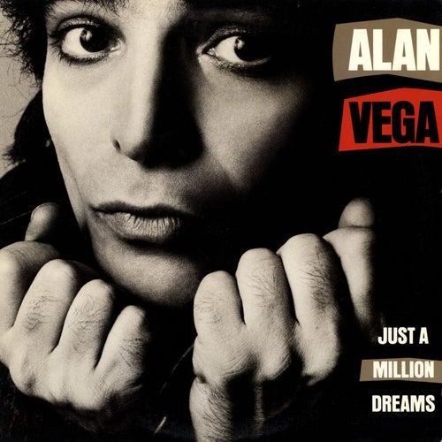 Just A Million Dreams by Alan Vega