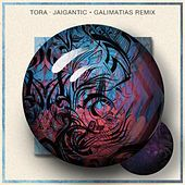 Jaigantic (Galimatias Remix) by Tora
