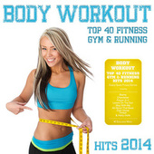 Body Workout - Top 40 Fitness Gym & Running Hits 2014 (Cardio Shape Fitness Edition) by Various Artists