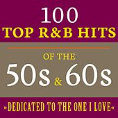 Dedicated to the One I Love: 100 Top R&B Hits of the 50s & 60s de Various Artists