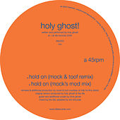 Hold On (Mock & Toof Remixes) by Holy Ghost!