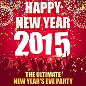 Happy New Year 2015 - The Ultimate New Year's Eve Party by Various Artists