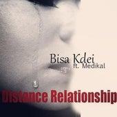 Distance Relationship (feat. Medikal) by Bisa Kdei