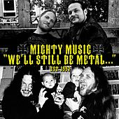 We'll Still Be Metal... (Mighty Music 1997-2014) by Various Artists
