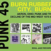 PUNK 45: Burn, Rubber City, Burn - Akron, Ohio: Punk and the Decline of the Mid-West 1975-80 by Various Artists