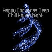 Happy Christmas Deep Chill House Night by Various Artists
