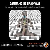 Gamma 40 Hz Brainwave Frequencies for Problem-Solving in Fear and Anxiety by Michael J. Emery