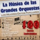 La Música de las Grandes Orquestas: Los Mejores Éxitos Populares, 100 Éxitos Inolvidables von Various Artists
