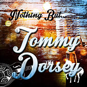 Nothing but Tommy Dorsey by Tommy Dorsey