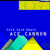 Cold Cold Heart de Ace Cannon
