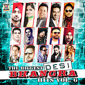 The Biggest Desi Bhangra Hits, Vol. 6 by Various Artists