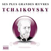 Ses plus grandes œuvres: Tchaikovsky by Various Artists