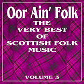 Oor Ain' Folk: The Very Best of Scottish Music, Vol. 3 by Various Artists