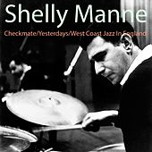 Checkmate / Yesterdays / West Coast Jazz in England by Shelly Manne