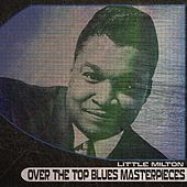 Over the Top Blues Masterpieces (Remastered) de Little Milton